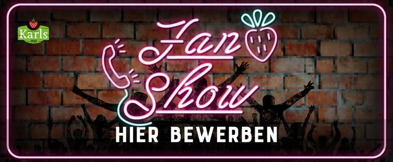 Karls Fan-Show - Jetzt bewerben!